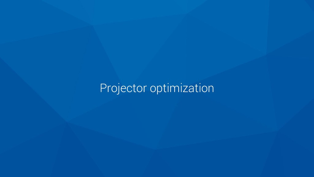 Projector optimization