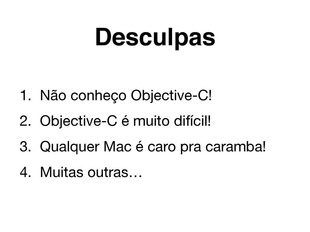 1. Não conheço Objective-C!  2. Objective-C é m...