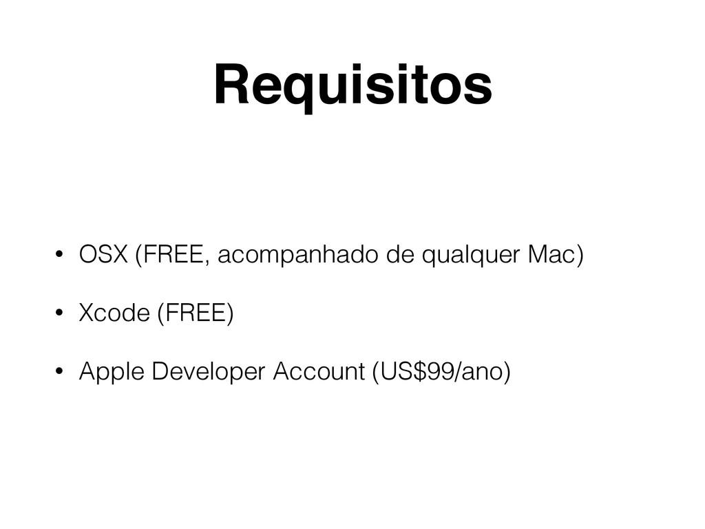 Requisitos • OSX (FREE, acompanhado de qualquer...