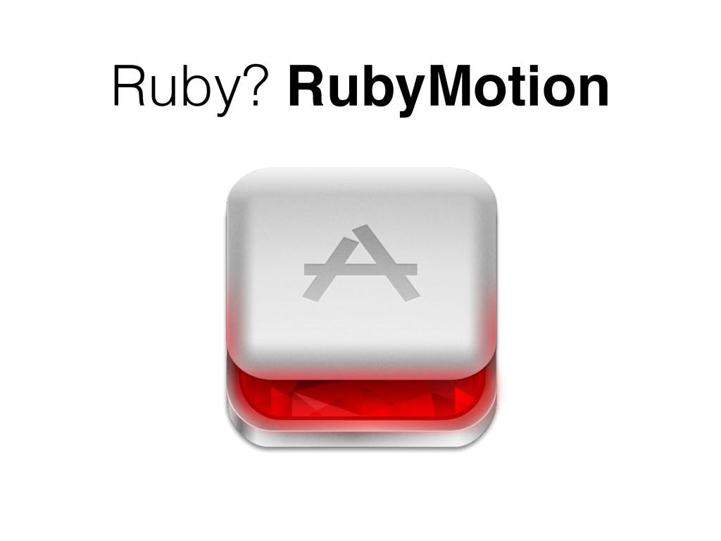 Ruby? RubyMotion