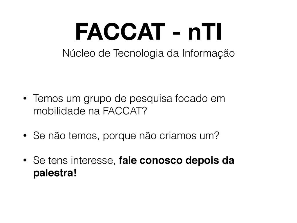 FACCAT - nTI • Temos um grupo de pesquisa focad...