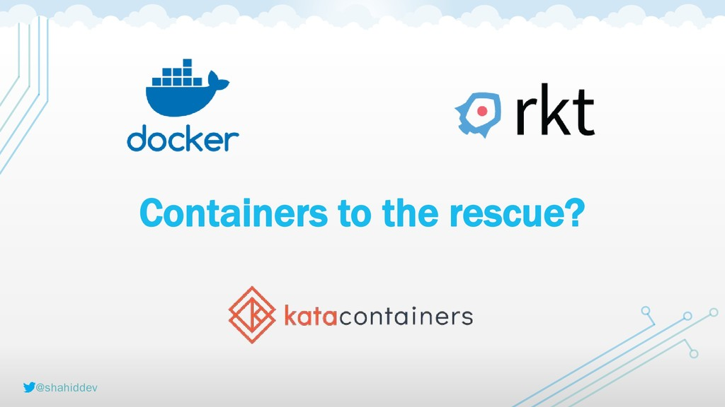 @shahiddev Containers to the rescue?