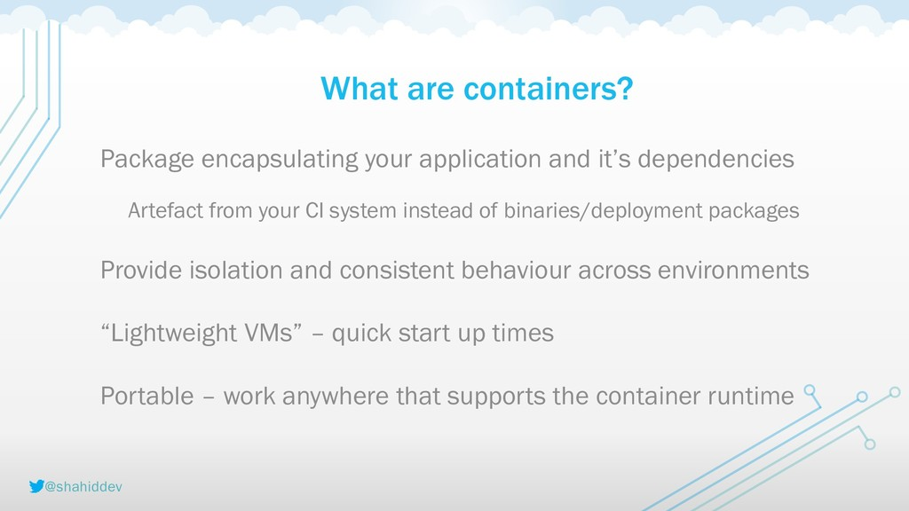 @shahiddev What are containers? Package encapsu...