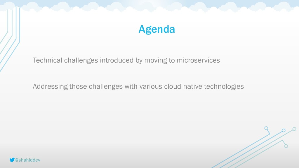 @shahiddev Agenda Technical challenges introduc...