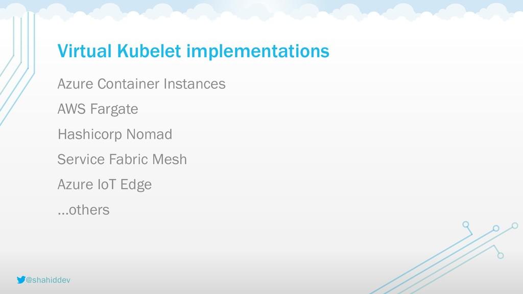 @shahiddev Virtual Kubelet implementations Azur...