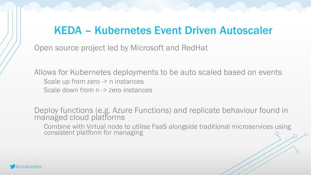 @shahiddev KEDA – Kubernetes Event Driven Autos...