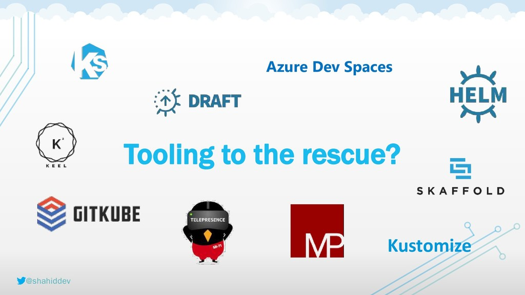 @shahiddev Tooling to the rescue? Azure Dev Spa...