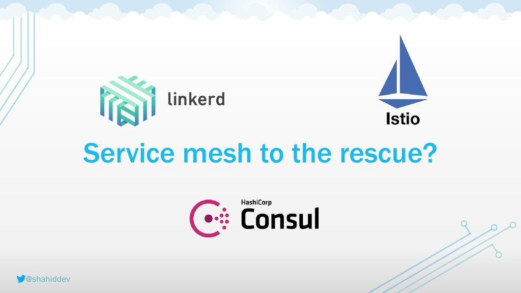 @shahiddev Service mesh to the rescue?