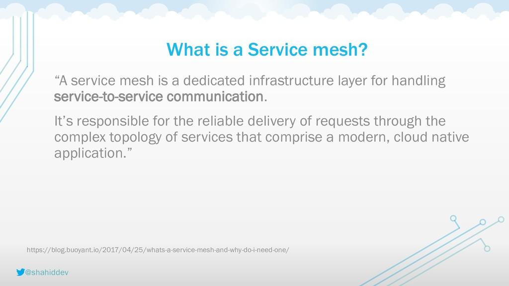 "@shahiddev What is a Service mesh? ""A service m..."