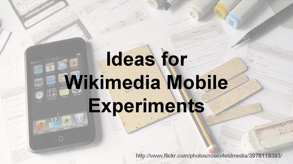 Ideas for Wikimedia Mobile Experiments http://w...
