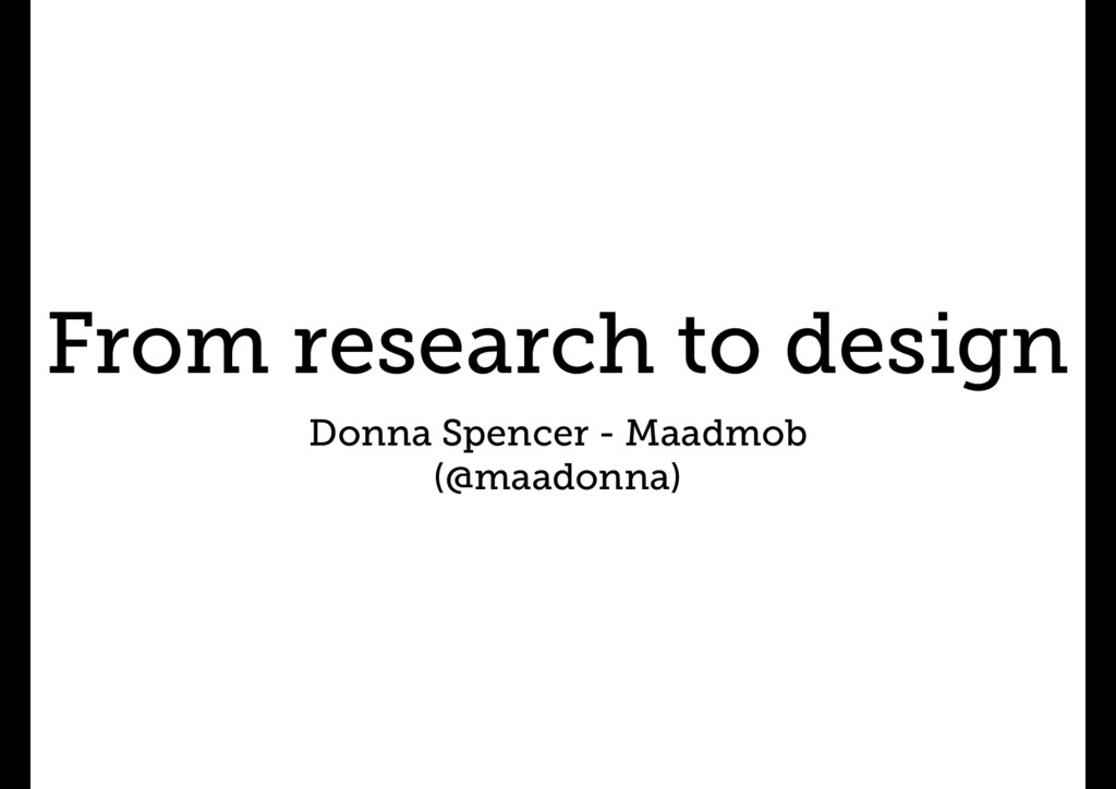 From research to design Donna Spencer - Maadmob...