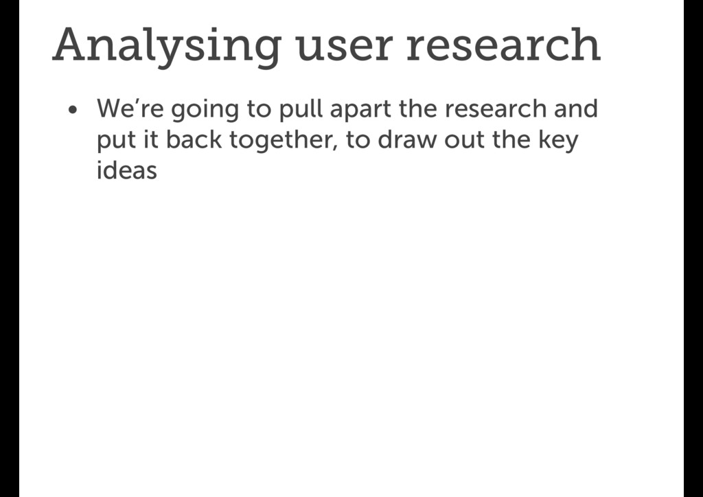 Analysing user research • We're going to pull a...