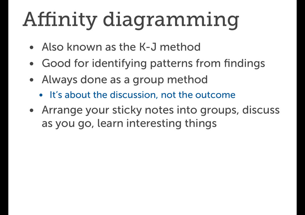 Affinity diagramming • Also known as the K-J meth...