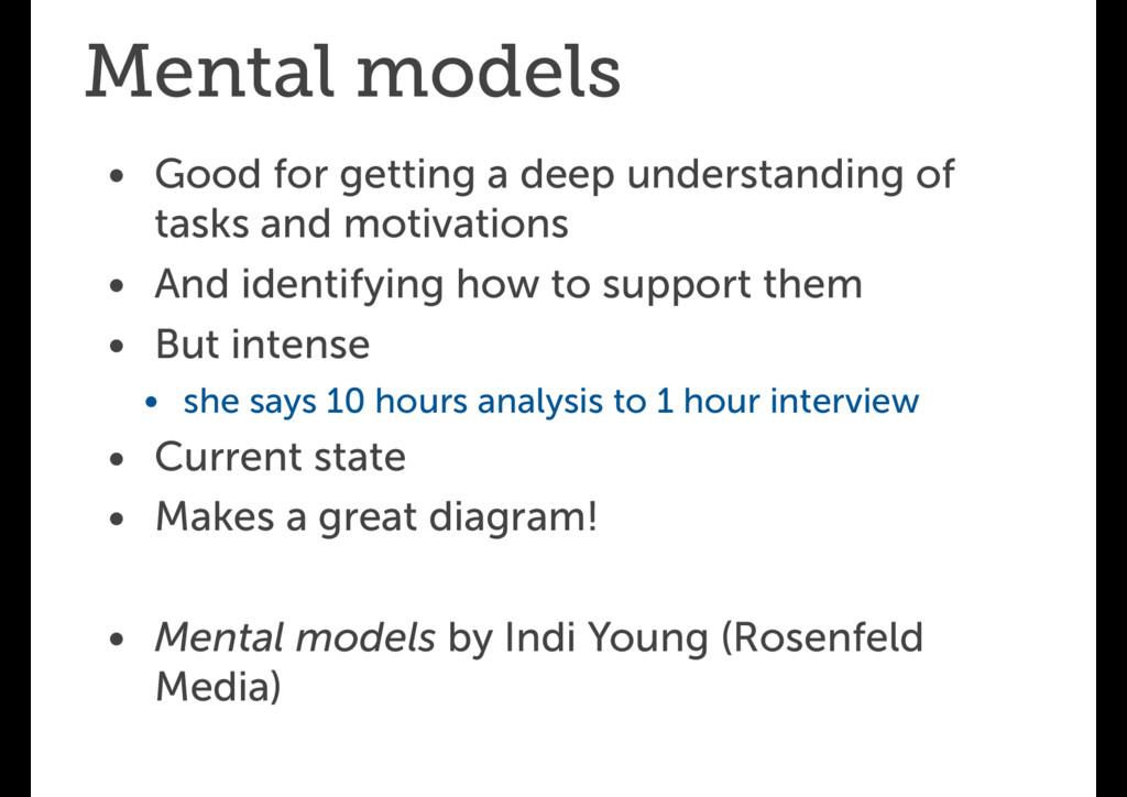 Mental models • Good for getting a deep underst...