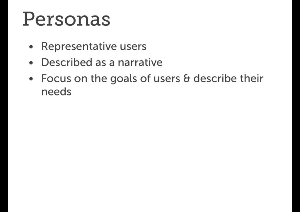 Personas • Representative users • Described as ...