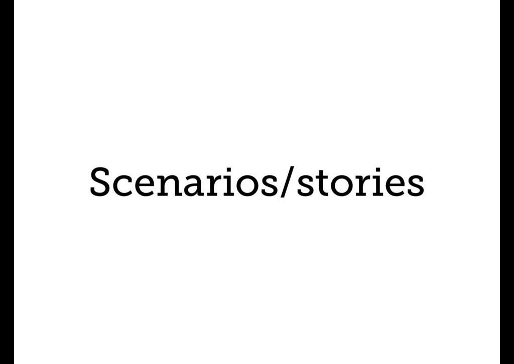 Scenarios/stories