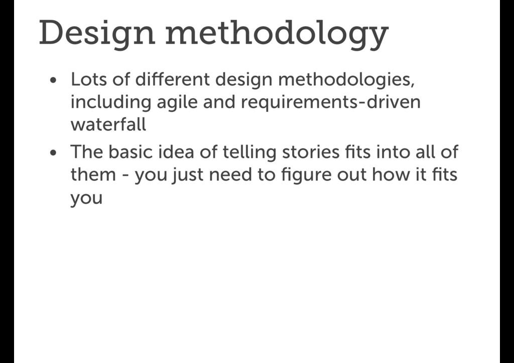 Design methodology • Lots of different design me...