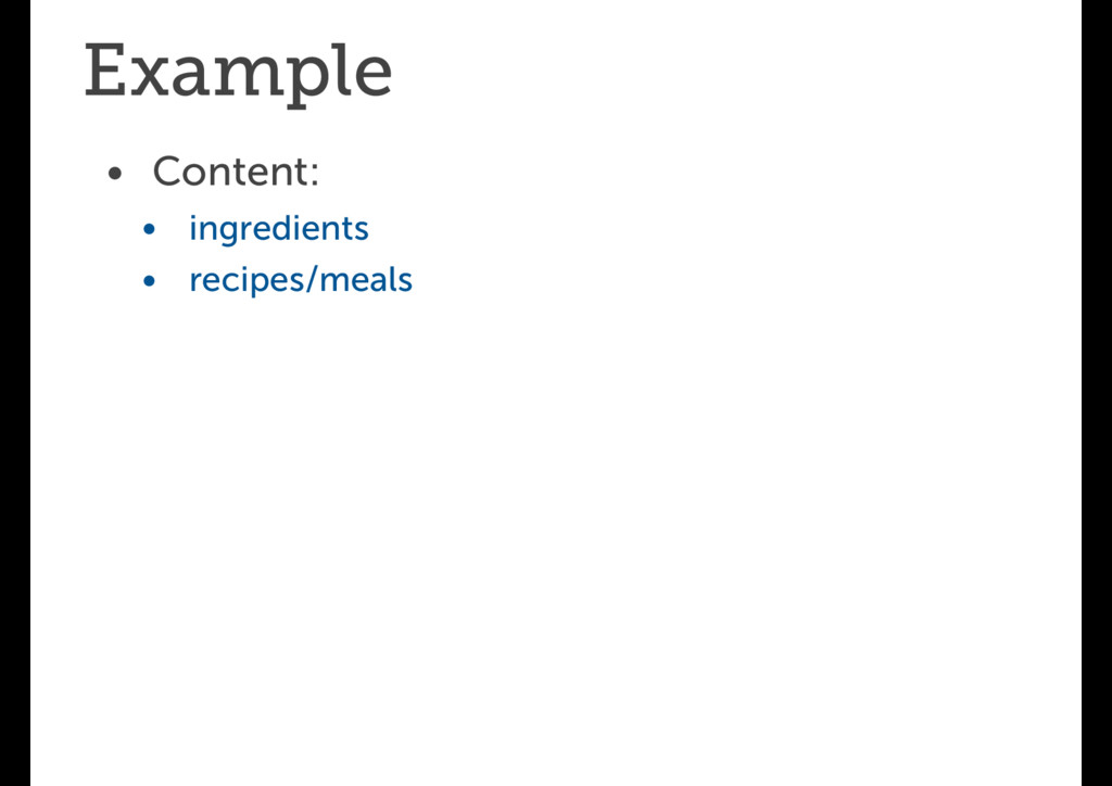 Example • Content: • ingredients • recipes/meals