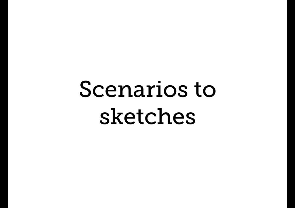 Scenarios to sketches