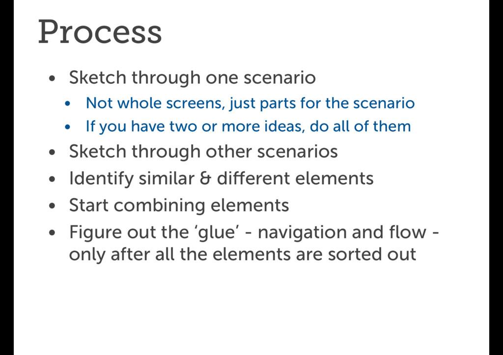 Process • Sketch through one scenario • Not who...