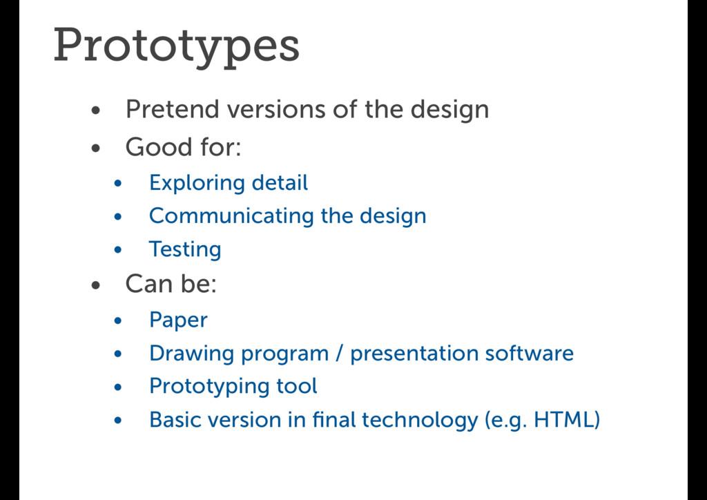Prototypes • Pretend versions of the design • G...