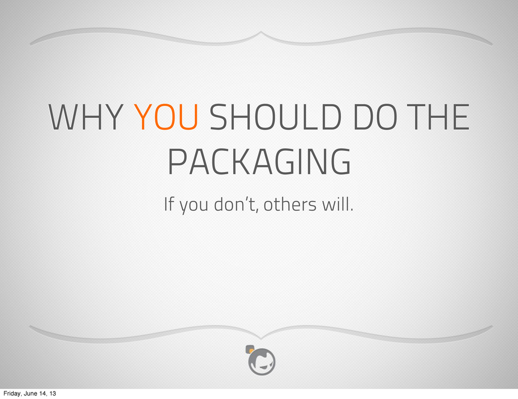 WHY YOU SHOULD DO THE PACKAGING If you don't, o...