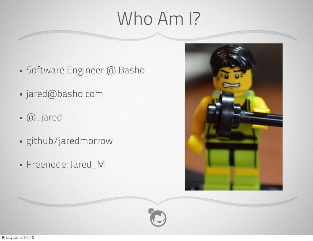 Who Am I? • Software Engineer @ Basho • jared@b...