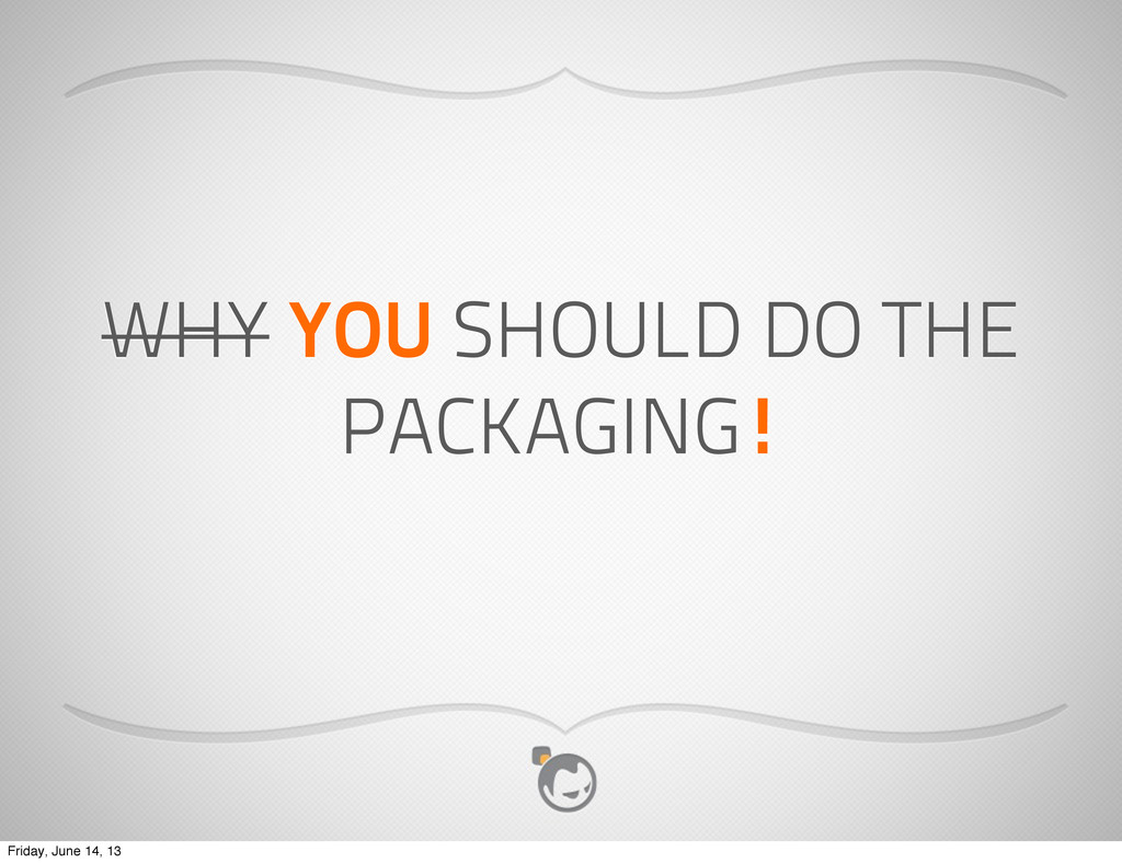 WHY YOU SHOULD DO THE PACKAGING! Friday, June 1...