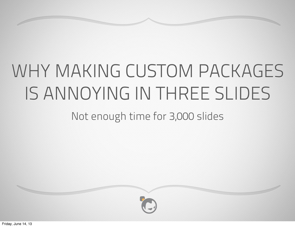 WHY MAKING CUSTOM PACKAGES IS ANNOYING IN THREE...