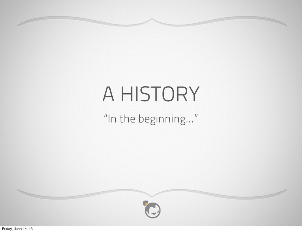 "A HISTORY ""In the beginning..."" Friday, June 14..."