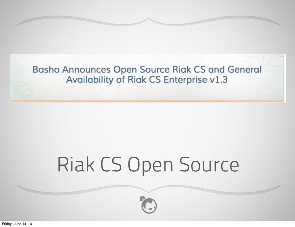 Riak CS Open Source Friday, June 14, 13