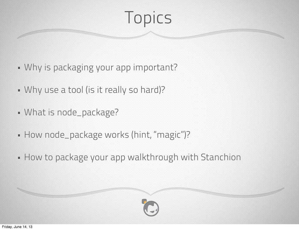 Topics • Why is packaging your app important? •...