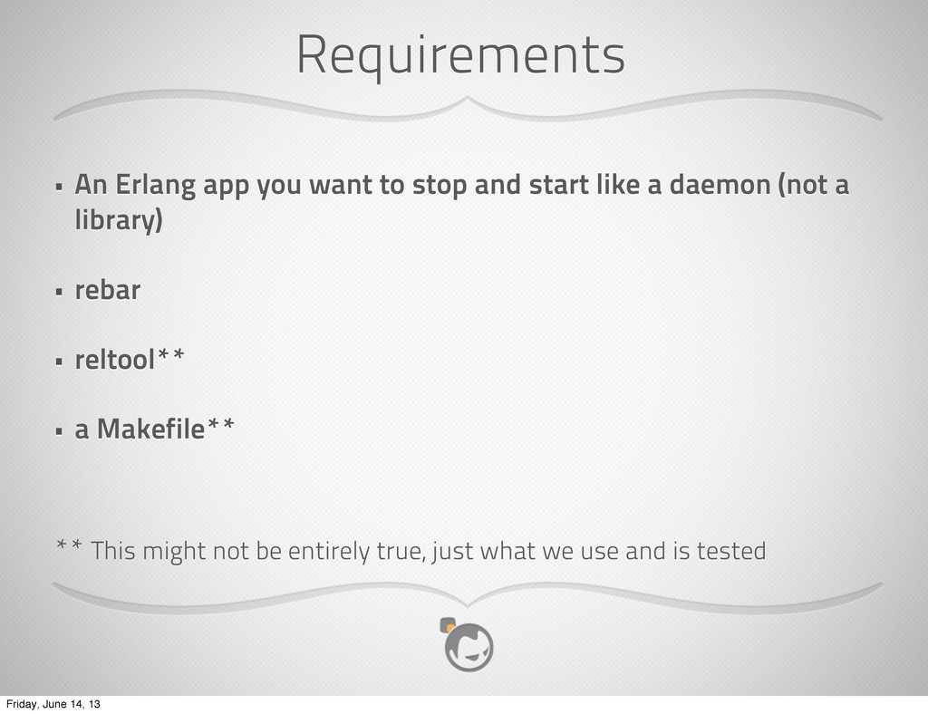 Requirements • An Erlang app you want to stop a...