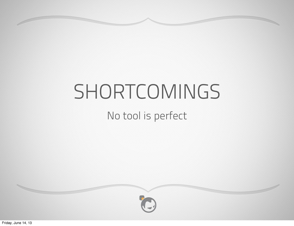 SHORTCOMINGS No tool is perfect Friday, June 14...