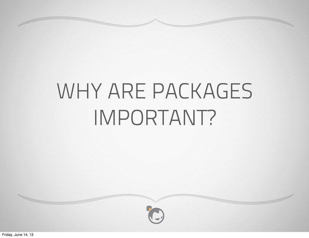 WHY ARE PACKAGES IMPORTANT? Friday, June 14, 13