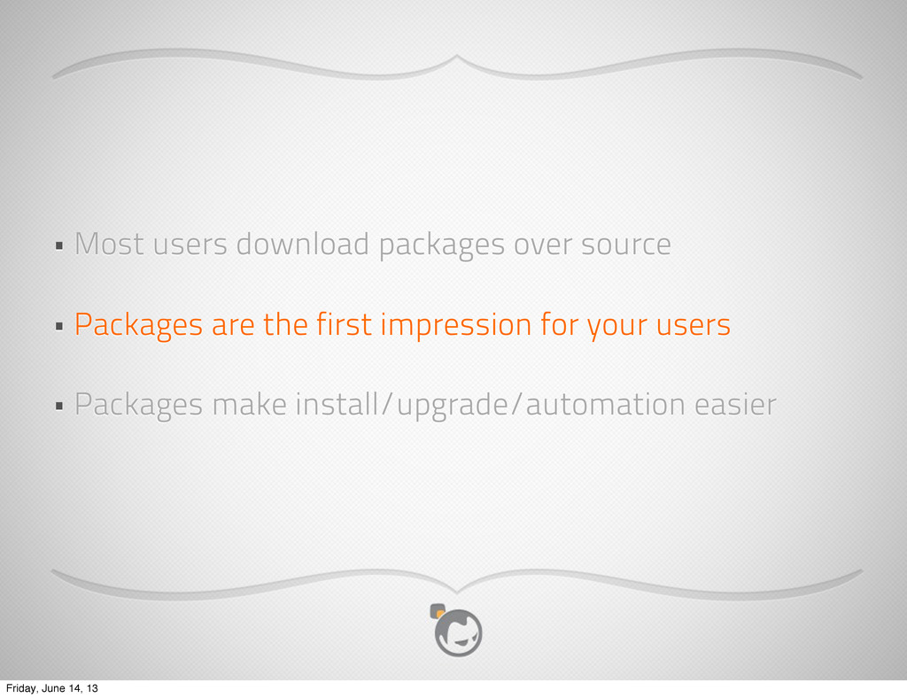 • Most users download packages over source • Pa...