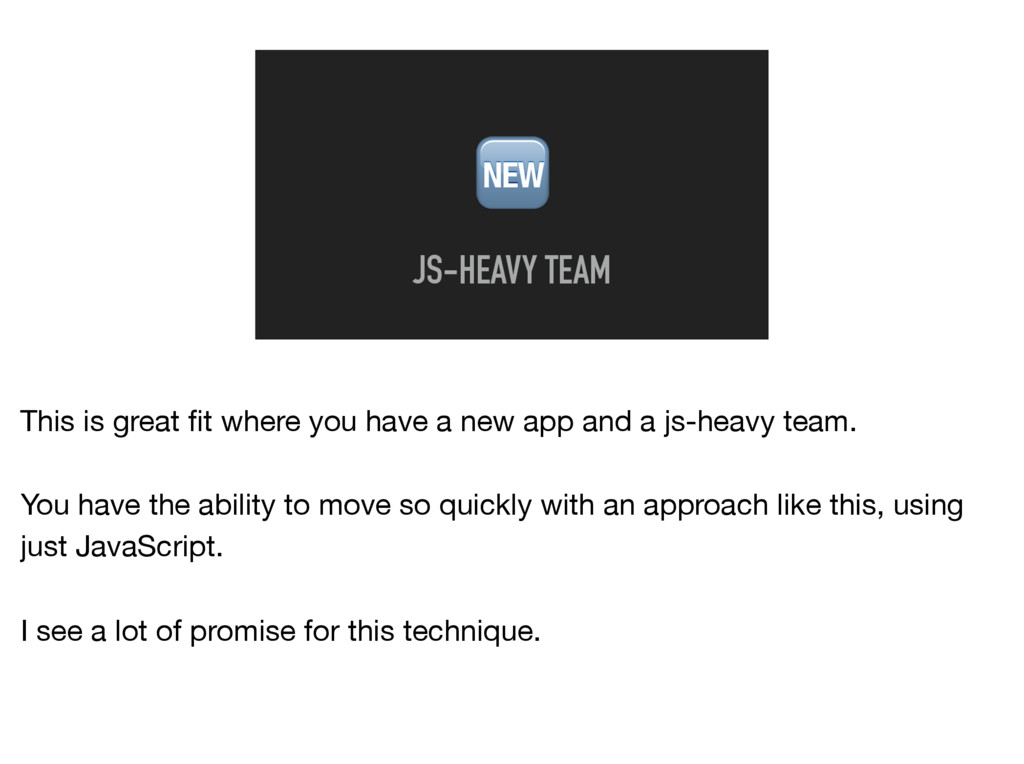 JS-HEAVY TEAM This is great fit where you have ...