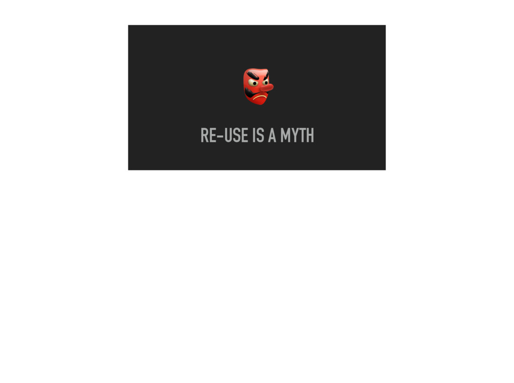 RE-USE IS A MYTH
