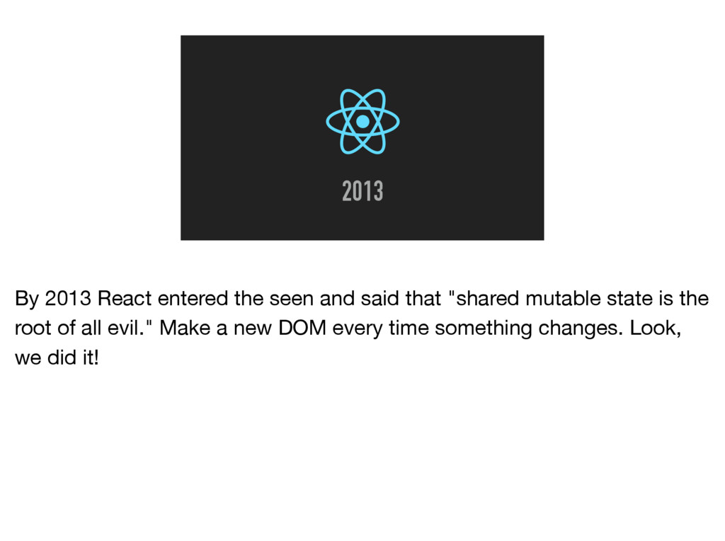 2013 By 2013 React entered the seen and said th...