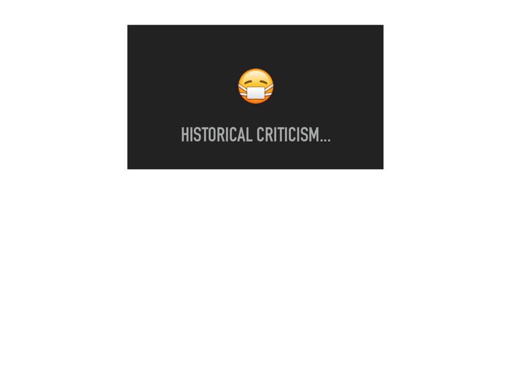 HISTORICAL CRITICISM...