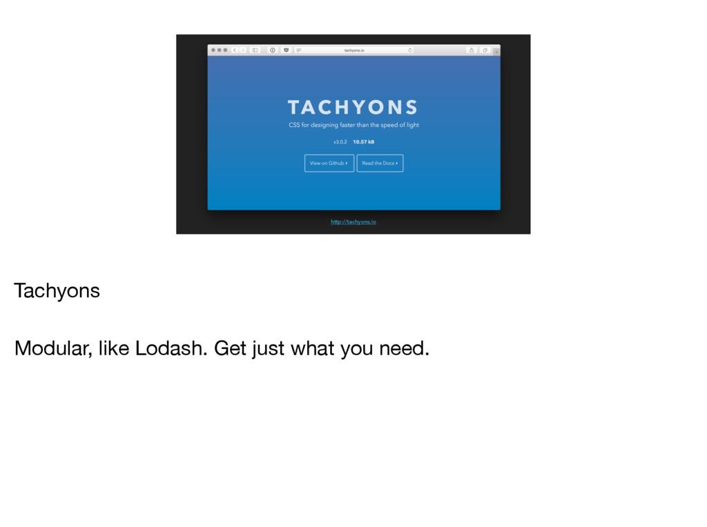 http://tachyons.io Tachyons  Modular, like Loda...