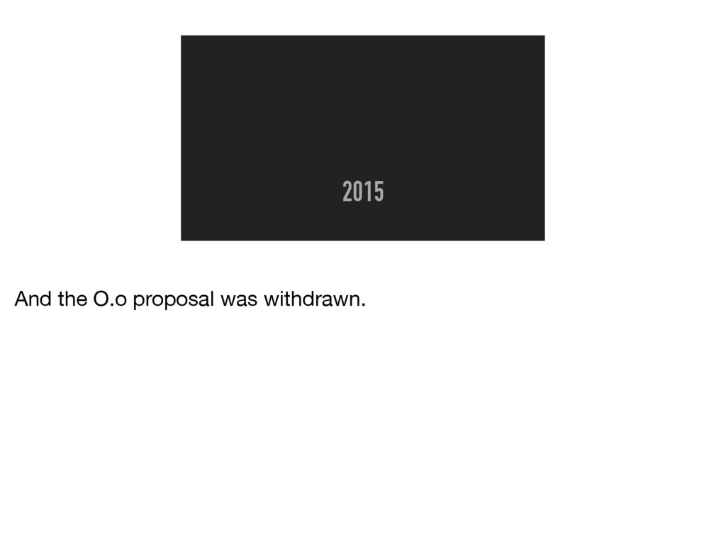 2015 And the O.o proposal was withdrawn.