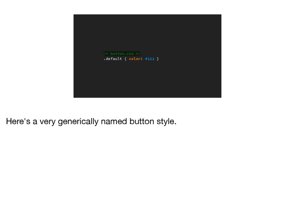 /* button.css */ .default { color: #111 } Here'...