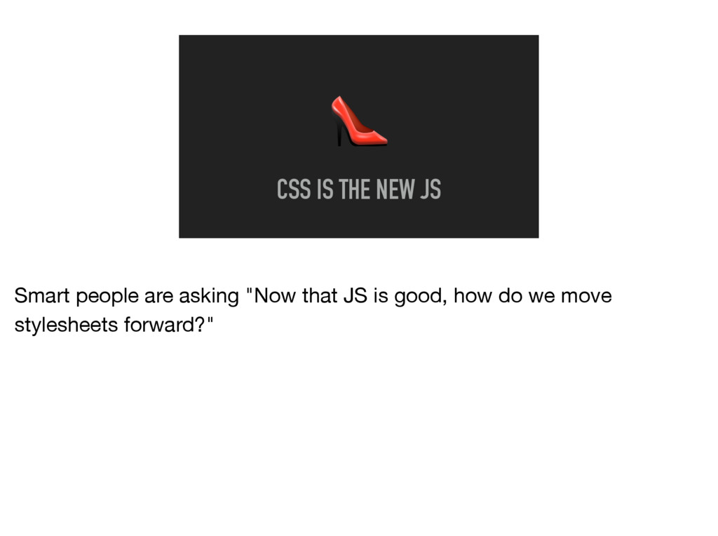 """CSS IS THE NEW JS Smart people are asking """"Now..."""