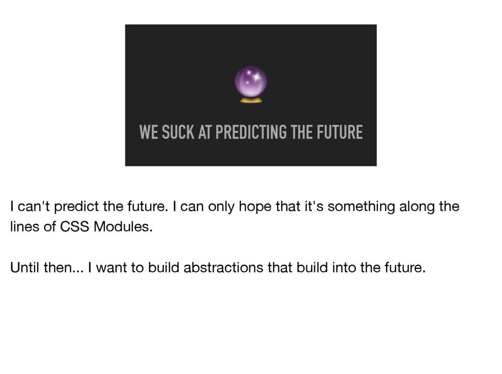 WE SUCK AT PREDICTING THE FUTURE I can't predi...