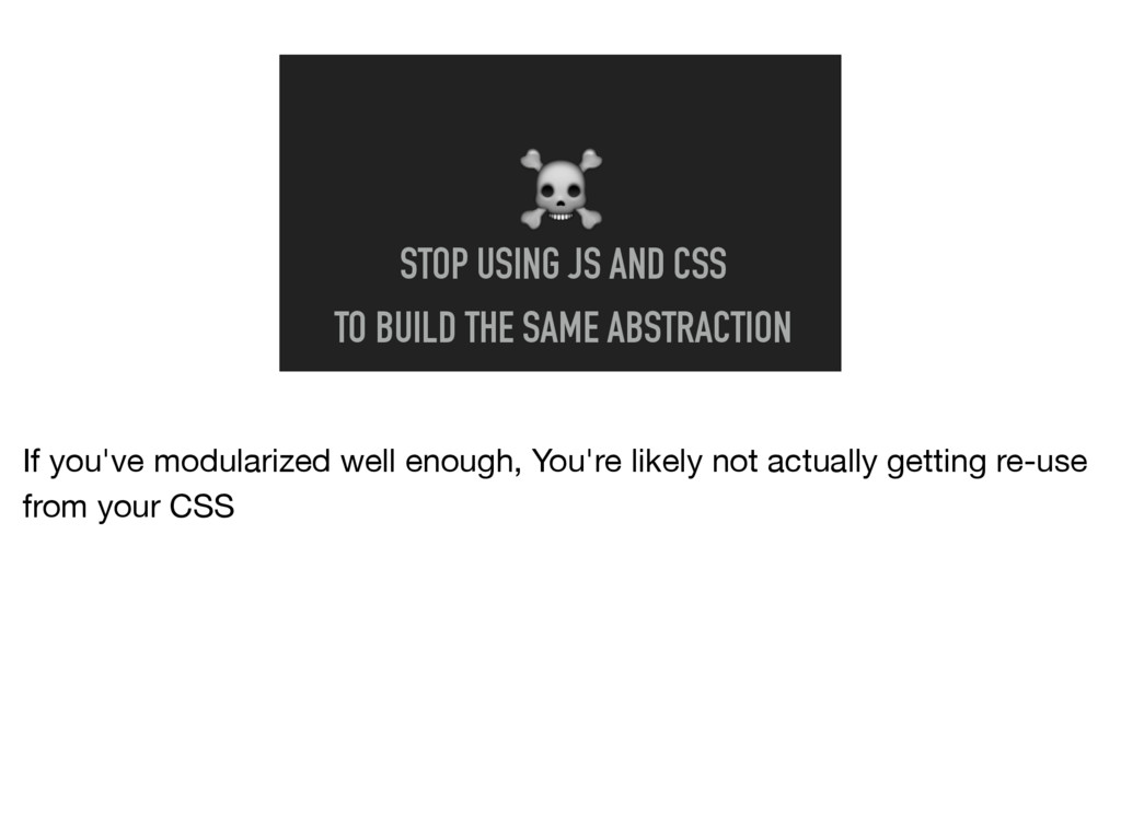 ☠ STOP USING JS AND CSS TO BUILD THE SAME ABSTR...