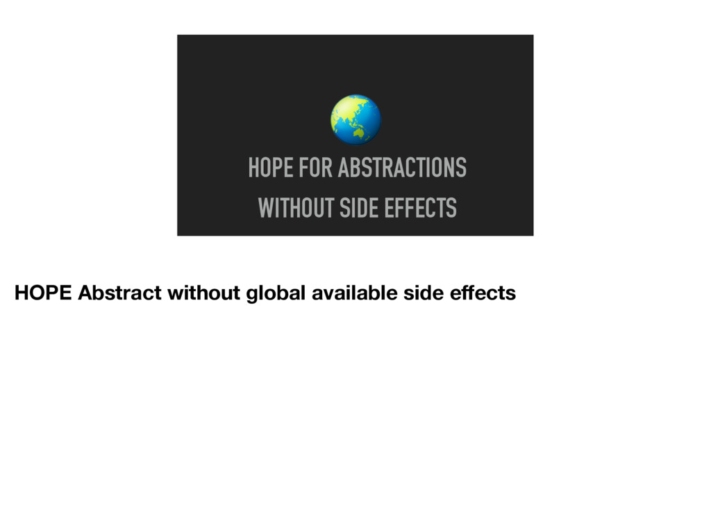 HOPE FOR ABSTRACTIONS WITHOUT SIDE EFFECTS HOP...