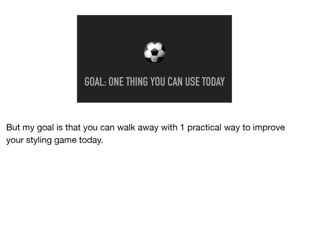 ⚽ GOAL: ONE THING YOU CAN USE TODAY But my goal...