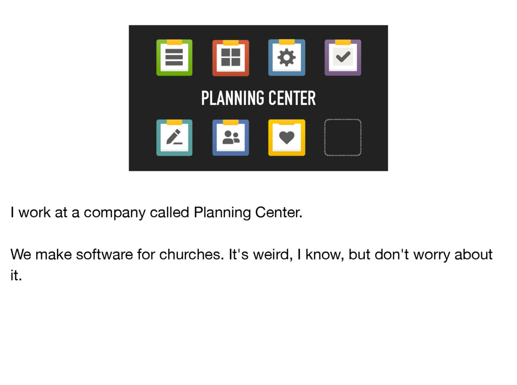 PLANNING CENTER I work at a company called Plan...