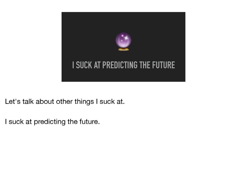 I SUCK AT PREDICTING THE FUTURE Let's talk abo...